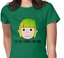 I'll be there for you. Womens Fitted T-Shirt