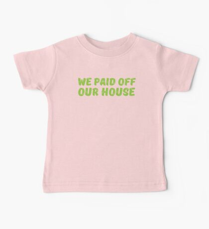 We paid off our House! Baby Tee