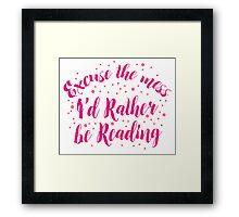 Excuse the Mess! I'd rather be READING Framed Print