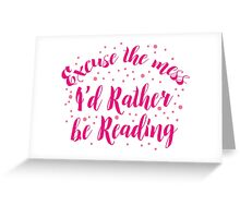 Excuse the Mess! I'd rather be READING Greeting Card