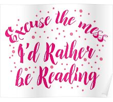 Excuse the Mess! I'd rather be READING Poster