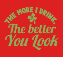 The more I drink the better you look! One Piece - Short Sleeve