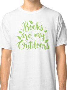 Books are my outdoors Classic T-Shirt