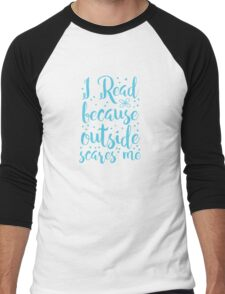 I read because outside SCARES ME! Men's Baseball ¾ T-Shirt