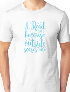 I read because outside SCARES ME! Unisex T-Shirt