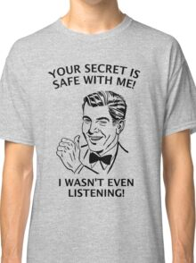 Your Secret is Safe Classic T-Shirt