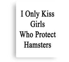 I Only Kiss Girls Who Protect Hamsters  Canvas Print
