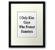 I Only Kiss Guys Who Protect Hamsters  Framed Print