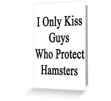 I Only Kiss Guys Who Protect Hamsters  Greeting Card