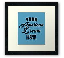 Your American Dream Is Made In China Framed Print