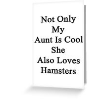 Not Only My Aunt Is Cool She Also Loves Hamsters  Greeting Card