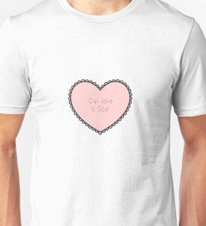 Our love is god Unisex T-Shirt