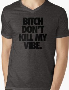 BITCH DON'T KILL MY VIBE. Mens V-Neck T-Shirt