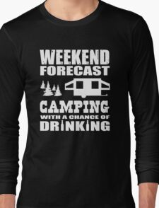 Weekend Forecast Camping with a chance of Drinking Long Sleeve T-Shirt