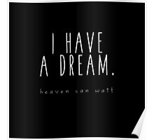 I HAVE A DREAM - heaven in black Poster