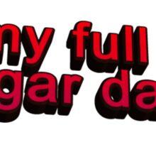 Be my full time Sugar Daddy... Sticker