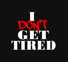 I Don't Get Tired Unisex T-Shirt