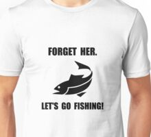 Forget Her Fishing Unisex T-Shirt