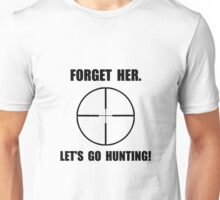 Forget Her Hunting Unisex T-Shirt
