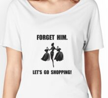 Forget Him Shopping Women's Relaxed Fit T-Shirt