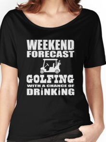 Weekend Forecast Golfing with a chance of drinking Women's Relaxed Fit T-Shirt