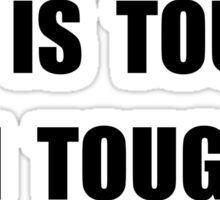 Life Tougher Sticker