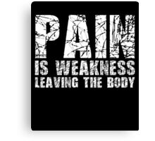 Pain Is Weakness Leaving The Body Tshirt, Funny Sarcastic Quotes Gift Canvas Print