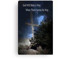 God Will Make A Way When There Seems To Be No Way Canvas Print