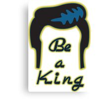 Be a King! Canvas Print
