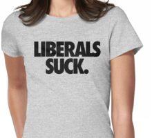 LIBERALS SUCK. Womens Fitted T-Shirt