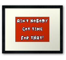 Ain't Nobody Got Time for That Framed Print