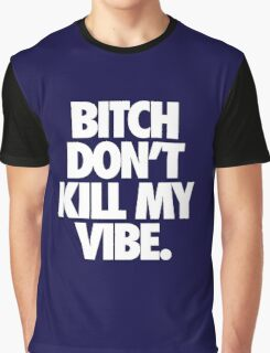 BITCH DON'T KILL MY VIBE. - Alternate Graphic T-Shirt