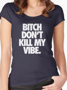 BITCH DON'T KILL MY VIBE. - Alternate Women's Fitted Scoop T-Shirt
