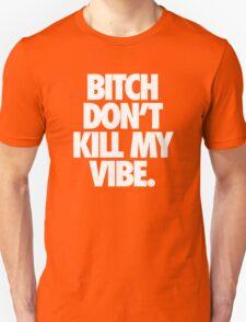 BITCH DON'T KILL MY VIBE. - Alternate T-Shirt