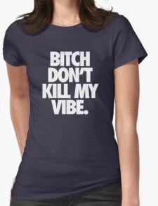 BITCH DON'T KILL MY VIBE. - Alternate Womens Fitted T-Shirt