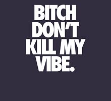 BITCH DON'T KILL MY VIBE. - Alternate Unisex T-Shirt