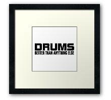 Drums better (black) Framed Print