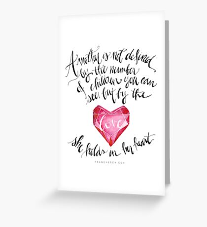 A Mother is Not Defined by the number of children you can see, but by the love she holds in her heart. - Franchesca Cox Greeting Card