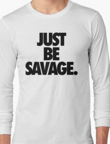 JUST BE SAVAGE. Long Sleeve T-Shirt