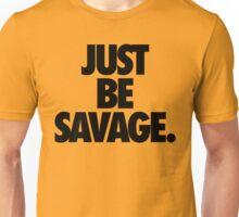JUST BE SAVAGE. Unisex T-Shirt