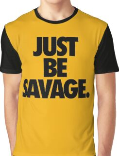 JUST BE SAVAGE. Graphic T-Shirt