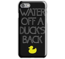 Water Off A Duck's Back iPhone Case/Skin