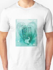 You are Brave, A Soul Sister, Wild at Heart... Unisex T-Shirt