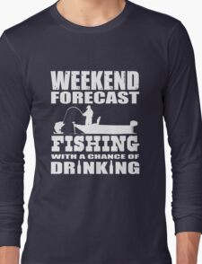 Weekend Forecast Fishing with a chance of Drinking Long Sleeve T-Shirt