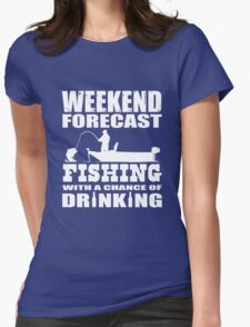 Weekend Forecast Fishing with a chance of Drinking Womens Fitted T-Shirt
