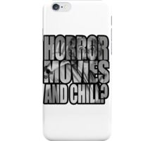 Horror movies and chill? iPhone Case/Skin