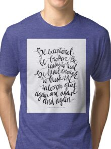Be exceptional, be broken, be ready to heal... break the rules on grief again and again and again.... Tri-blend T-Shirt