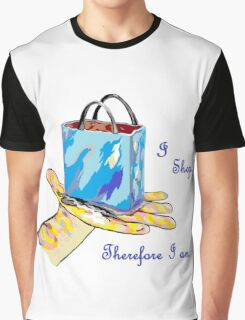 I Shop. Therefore I Am. Graphic T-Shirt