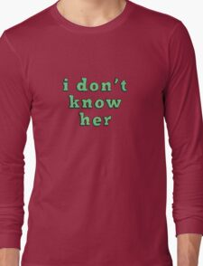 I don't know her (side-eye emoji) Long Sleeve T-Shirt