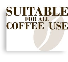 Suitable for all coffee use Canvas Print